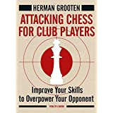 Attacking Chess for Club Players: Improve Your Skills to Overpower Your Opponent by Herman Grooten (2016-08-15)