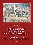 Die Grandhotels der Internationalen Schlafwagengesellschaft - Les Grands Hôtels de la Compagnie Internationale des Wagons-Lits