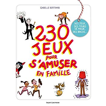 232 jeux pour s'amuser en famille: Jeux et activités pour rigoler toute l'année !