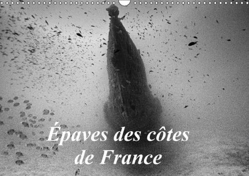 Epaves Des Cotes De France 2018: Photos D'epaves De Bateaux Coules Sur Les Cotes Francaises. par Jerome Otruquin