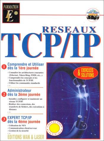TCP/IP réseaux : comprendre et utiliser dès la première journée par Agix