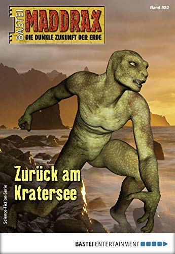 Maddrax 522 - Science-Fiction-Serie: Zurück am Kratersee