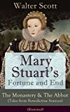 Mary Stuart's Fortune and End: The Monastery & The Abbot (Tales from Benedictine Sources) - Illustrated: Historical Novels Set in the Elizabethan Era from ... of Midlothian, The Antiquary & The Pirate