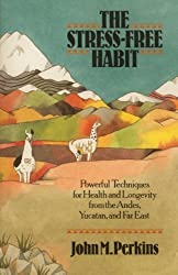 The Stress-Free Habit: Powerful Techniques for Health and Longevity from the Andes, Yucatan, and the Far East by John Perkins (1989-05-01)