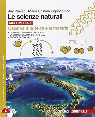 Le scienze naturali. Osservare la terra e la materia. Per le Scuole superiori. Con espansione online
