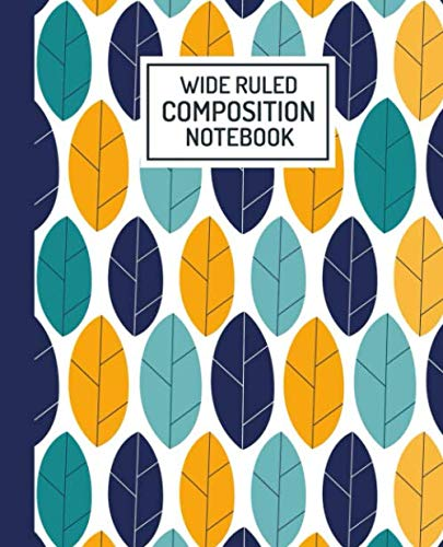 Wide Ruled Composition Notebook: Blank Lined Workbook for Students, Boys, Girls to Write Notes in Home, School, College | A Wide Ruled Journal with Floral Leaf Design Cover for Teachers Gift Ideas Floral Leaf