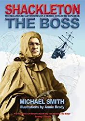 Shackleton - The Boss: The Remarkable Adventures of a Heroic Antarctic Explorer