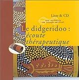 Le didgeridoo : Ecoute thérapeutique (1 livre + 1 CD audio)