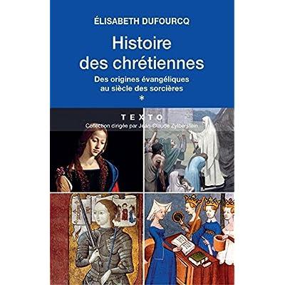 Histoire des chrétiennes. Des origines évangéliques au siècle des sorcières. Tome 1