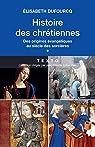 Histoire des chrétiennes, tome 1 : Des origines évangéliques au siècle des sorcières par Dufourcq