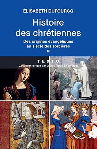 Histoire des chrétiennes. Des origines évangéliques au siècle des sorcières. Tome 1 par Elisabeth Dufourcq