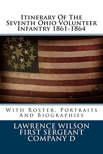 Itinerary Of The Seventh Ohio Volunteer Infantry 1861-1864: With Roster, Portraits And Biographies (Ulysses S Grant Portrait)