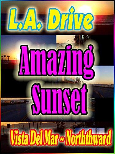 L.A. Drive: Amazing Sunset Vista Del Mar~Northward (2:47) [OV]
