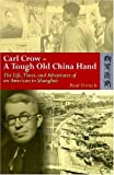 Carl Crow - A Tough Old China Hand: The Life, Times, and Adventures of an American in Shanghai 1st (first) Edition by Fr