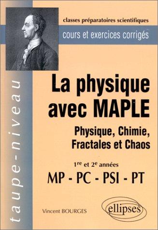 La physique avec Maple MP/PC/PSI/PT. Physique, chimie, fractales et chaos, cours et exercices corrigés