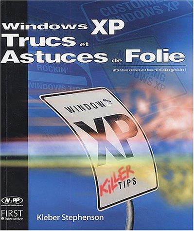 Windows XP : Trucs et astuces de folie