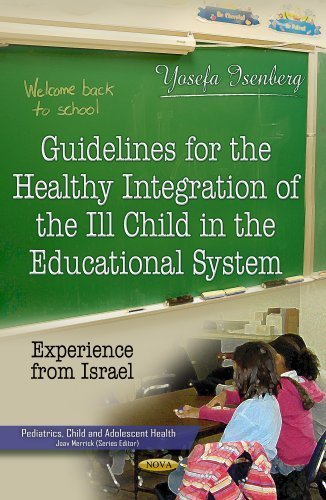 Guidelines for the Healthy Integration of the Ill Child in the Educational System: Experience from Israel (Pediatrics, Child and Adolescent Health) (2013-12-30)