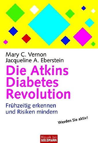 Die Atkins Diabetes Revolution: Frühzeitig erkennen und Risiken mindern (Mosaik bei Goldmann) (Diabetes Atkins)