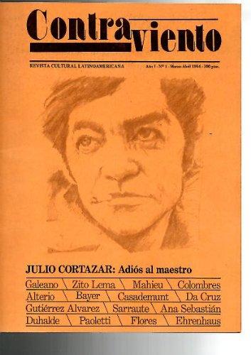 CONTRAVIENTO. REVISTA CULTURAL LATINOAMERICANA. AÑO I. N. 1. MARZO ABRIL 1984. JULIO CORTAZAR, ADIOS AL MAESTRO.