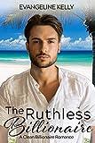 #4: The Ruthless Billionaire: A Clean Billionaire Romance (California Elite)