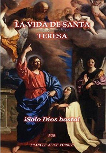 La Vida De Santa Teresa: ¡Solo Dios basta! por Frances Alice  Forbes