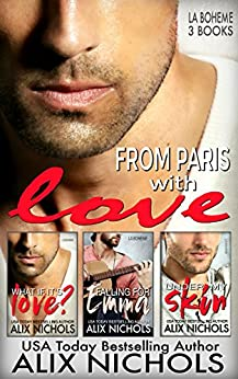 From Paris with Love: 3 La Bohème romances by [Nichols, Alix]