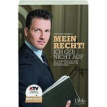 Mein Recht - Ich geb nicht auf: Die besten Fälle aus der Sendung - So kommen Sie zu Ihrem Recht (Ausgabe Österreich)