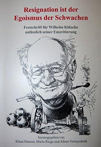 Resignation ist der Egoismus der Schwachen: Festschrift für Wilhelm Klüsche anlässlich seiner Emeritierung (Schriften des Fachbereiches Sozialwesen an der Hochschule Niederrhein Mönchengladbach)