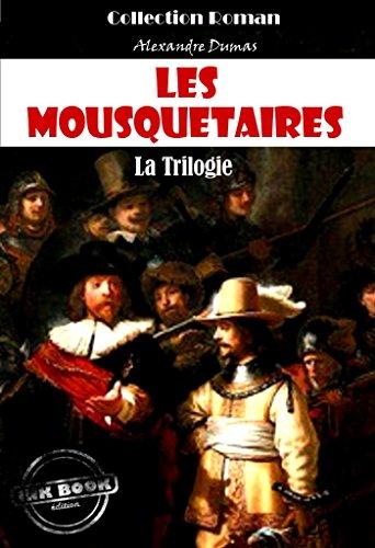 Les Mousquetaires : la trilogie: Les trois Mousquetaires - Vingt ans après - Le Vicomte de Bragelonne (Fiction Historique)