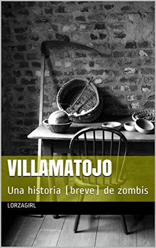 Villamatojo: Una historia (breve) de zombis por Lorzagirl
