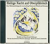 Heilige Nacht auf Oberpfälzisch (CD): Eine Weihnachtslegende von Ludwig Thoma - Ludwig Thoma