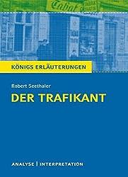 Der Trafikant von Robert Seethaler.: Textanalyse und Interpretation mit ausführlicher Inhaltsangabe und Abituraufgaben mit Lösungen (Königs Erläuterungen)