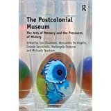 The Postcolonial Museum: The Arts of Memory and the Pressures of History