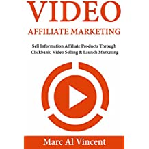 Video Affiliate Marketing: Sell Information Affiliate Products Through Clickbank  Video Selling & Launch Marketing (English Edition)