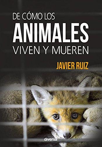 De Cómo Los Animales Viven Y Mueren por Javier Ruiz