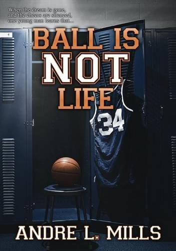 Ball Is Not Life by Andre Mills (2015-04-23)