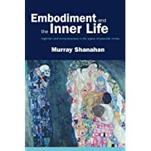 Embodiment and the inner life: Cognition and Consciousness in the Space of Possible Minds by Murray Shanahan (2010-08-20)