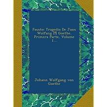 Fausto: Tragedia De Juan Wolfang [!] Goethe. Primera Parte, Volume 1...