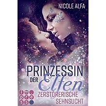 Prinzessin der Elfen 3: Zerstörerische Sehnsucht: Bestseller Fantasy-Liebesroman in fünf Bänden (German Edition)