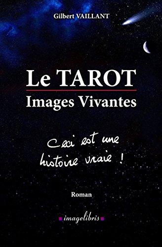 Le TAROT - Images Vivantes - Ceci est une histoire vraie ! (French Edition)