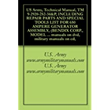US Army, Technical Manual, TM 9-2920-252-34&P, INCLUDING REPAIR PARTS AND SPECIAL TOOLS LIST FOR 650 AMPERE GENERATOR ASSEMBLY, (BENDIX CORP., MODEL 30B95-3-B), ... military manuals on cd, (English Edition)