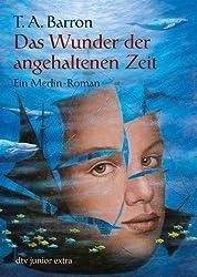 Das Wunder der angehaltenen Zeit: Ein Merlin-Roman
