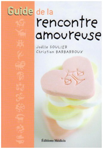 Guide de la rencontre amoureuse par Joëlle Soulier