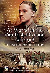 [At War with the 16th Irish Division 1914-1918: The Letters of J. H. M. Staniforth] (By: Richard S. Grayson) [published: November, 2012]