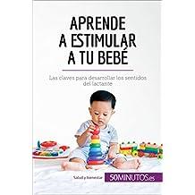 Aprende a estimular a tu bebé: Las claves para desarrollar los sentidos del lactante (Salud y bienestar) (Spanish Edition)