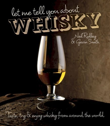 Let Me Tell You About Whisky: Taste, Try and Enjoy Whisky from Around the World by Gavin Smith (28-Mar-2013) Hardcover