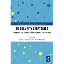 EU Security Strategies: Extending the EU System of Security Governance (Routledge Studies in European Security and Strategy) (English Edition)