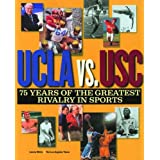 UCLA Vs. Usc: 75 Years of the Greatest Rivalry in Sports