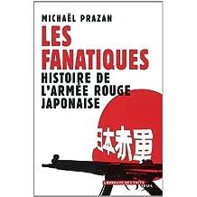 Les Fanatiques : Histoire de l'armée rouge japonaise