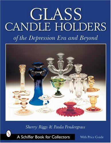 Glass Candle Holders of the Depression Era and Beyond (Schiffer Book for Collectors) Depression Glass Candlestick